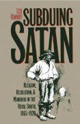 Image link for Subduing Satan: Religion, Recreation, and Manhood in the Rural South, 1865-1920 page
