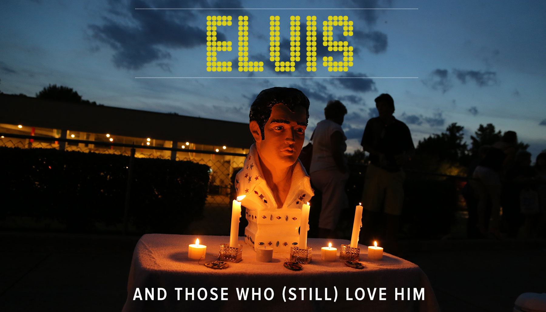 Elvis and Those Who (Still) Love Him