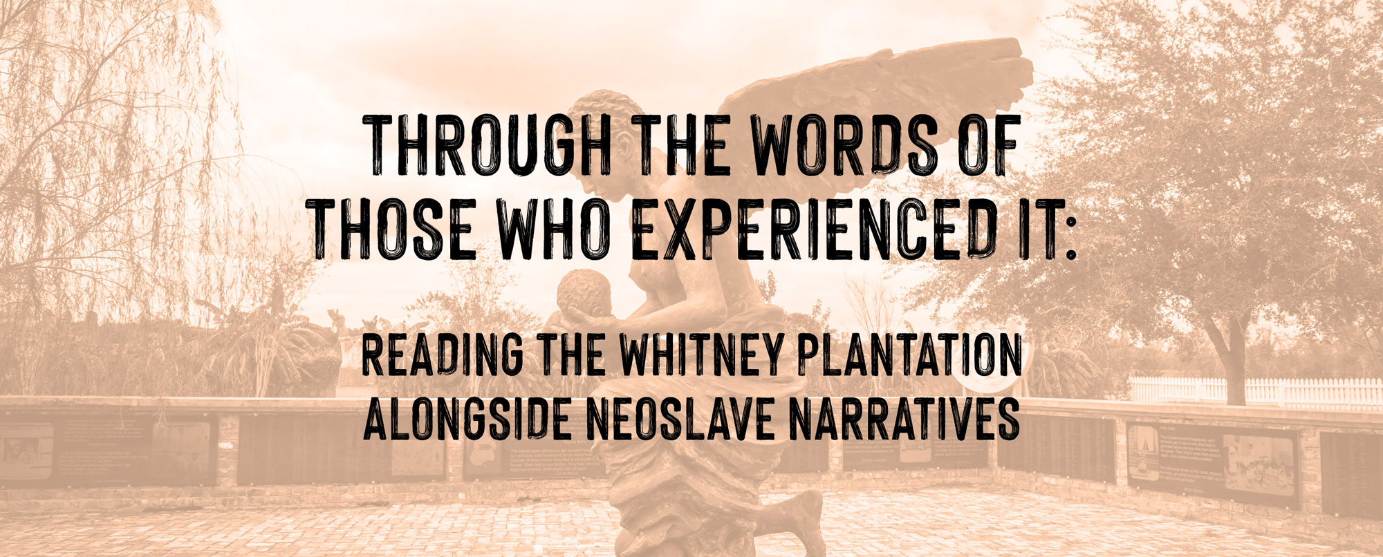 Through The Words Of Those Who Experienced It Reading The Whitney Plantation Alongside Neoslave Narratives